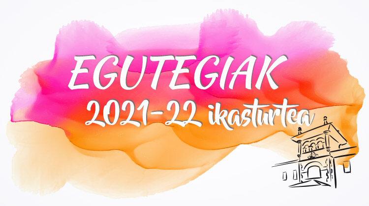 2021-22 EGUTEGIA